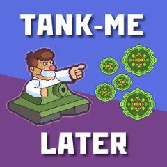 Tank me Later