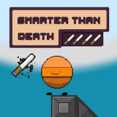 Smarter than Death
